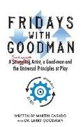 Cover-Bild zu Casado, Martin: Fridays with Goodman: A striving artist, a Good-man and the Universal Principles at Play