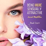 Cover-Bild zu eBook Being More Sexually Attractive - Sensual Meditation