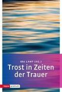 Cover-Bild zu Lamp, Ida (Hrsg.): Trost in Zeiten der Trauer