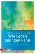 Cover-Bild zu Lukas, Elisabeth: Wie Leben gelingen kann