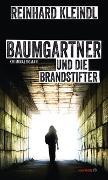Cover-Bild zu Kleindl, Reinhard: Baumgartner und die Brandstifter