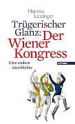 Cover-Bild zu Leidinger, Hannes: Trügerischer Glanz: Der Wiener Kongress