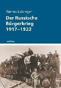 Cover-Bild zu Leidinger, Hannes: Der Russische Bürgerkrieg 1917-1922