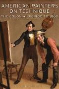 Cover-Bild zu Mayer, .: American Painters on Technique - The Colonial Period to 1860