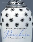 Cover-Bild zu Castelluccio, .: Collecting Chinese and Japanese Porcelain in Pre-Revolutionary Paris