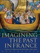 Cover-Bild zu Morrison, Elizabeth: Imagining the Past in France - History in Manuscript Painting, 1250-1500