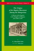 Cover-Bild zu Kish, George Alex: The Origins of the Baptist Movement Among the Hungarians: A History of the Baptists in the Kingdom of Hungary from 1846 to 1893