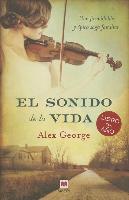Cover-Bild zu George, Alex: El Sonido de la Vida: Una Formidable y Epica Saga Familiar
