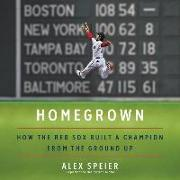 Cover-Bild zu Speier, Alex: Homegrown: How the Red Sox Built a Champion from the Ground Up