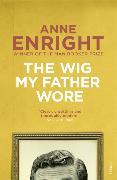 Cover-Bild zu Enright, Anne: The Wig My Father Wore