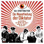 Cover-Bild zu Strittmatter, Kai: Die Neuerfindung der Diktatur (Audio Download)