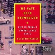 Cover-Bild zu Strittmatter, Kai: We Have Been Harmonized: Life in China's Surveillance State