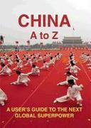 Cover-Bild zu Strittmatter, Kai: China: An A-Z: A User's Guide to the Next Global Superpower