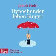 Cover-Bild zu Hein, Jakob: Hypochonder leben länger (Audio Download)