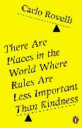 Cover-Bild zu Rovelli, Carlo: There Are Places in the World Where Rules Are Less Important Than Kindness