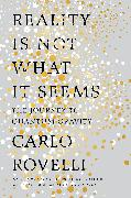 Cover-Bild zu Rovelli, Carlo: Reality Is Not What It Seems: The Elusive Structure of the Universe and the Journey to Quantum Gravity