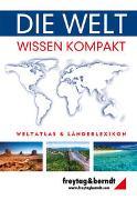 Cover-Bild zu Freytag-Berndt und Artaria KG (Hrsg.): Die Welt - Wissen kompakt, Weltatlas und Länderlexikon