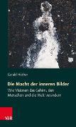 Cover-Bild zu Hüther, Gerald: Die Macht der inneren Bilder