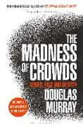 Cover-Bild zu Murray, Douglas: The Madness of Crowds: Gender, Race and Identity