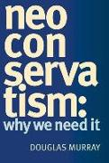 Cover-Bild zu Murray, Douglas: Neoconservatism: Why We Need It