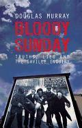 Cover-Bild zu Murray, Douglas: Bloody Sunday: Truths, Lies and the Saville Inquiry