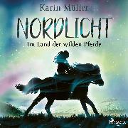 Cover-Bild zu Müller, Karin: Nordlicht, Im Land der wilden Pferde (Audio Download)