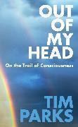 Cover-Bild zu Parks, Tim: Out of My Head (eBook)