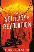 Cover-Bild zu Maresca, Marshall Ryan: The Velocity of Revolution (eBook)