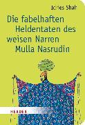Cover-Bild zu Die fabelhaften Heldentaten des weisen Narren Mulla Nasrudin von Shah, Idries