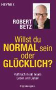 Cover-Bild zu Betz, Robert: Willst du normal sein oder glücklich?