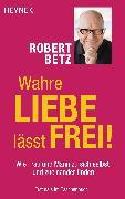 Cover-Bild zu Betz, Robert: Wahre Liebe lässt frei! (eBook)