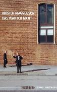 Cover-Bild zu Magnusson, Kristof: Das war ich nicht (eBook)