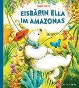 Cover-Bild zu Rentta, Sharon: Eisbärin Ella im Amazonas