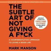 Cover-Bild zu Manson, Mark: The Subtle Art of Not Giving A F*Ck: A Counterintuitive Approach to Living a Good Life