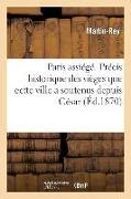 Cover-Bild zu Martin-Rey: Paris Assiégé. Précis Historique Des Sièges Que Cette Ville a Soutenus Depuis César: Jusqu'à Guillaume, Roi de Prusse