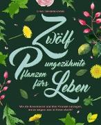 Cover-Bild zu Engelmann, Monika: Zwölf ungezähmte Pflanzen fürs Leben