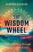 Cover-Bild zu Villoldo, Alberto: The Wisdom Wheel (eBook)