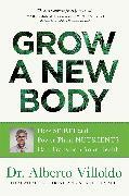Cover-Bild zu Villoldo, Alberto: Grow a New Body (eBook)