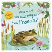 Cover-Bild zu Krabbe, Wiebke (Übers.): Wie wird die Kaulquappe zum Frosch?