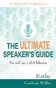 Cover-Bild zu Willis, Kathy Carlton: The Ultimate Speaker's Guide: Tips, Tools & Takeaways