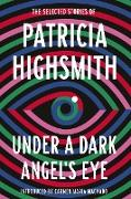 Cover-Bild zu Highsmith, Patricia: Under a Dark Angel's Eye (eBook)