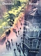 Cover-Bild zu Keiser, Daniela (Hrsg.): London - Being in the Library