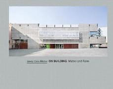 Cover-Bild zu Ursprung, Philip (Ausw.): Josep Lluís Mateo: On Building: Matter and Form
