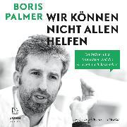 Cover-Bild zu Palmer, Boris: Wir können nicht allen helfen: Ein Grüner über Integration und die Grenzen der Belastbarkeit (Audio Download)