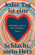 Cover-Bild zu MacDonald, Andrew David: Jeder Tag ist eine Schlacht, mein Herz (eBook)
