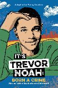 Cover-Bild zu Noah, Trevor: It's Trevor Noah: Born a Crime (eBook)