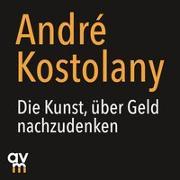 Cover-Bild zu Kostolany, André: Die Kunst, über Geld nachzudenken