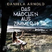 Cover-Bild zu Arnold, Daniela: Das Mädchen aus Zimmer 11 - Psychothriller (ungekürzt) (Audio Download)