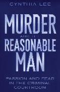 Cover-Bild zu Lee, Cynthia: Murder and the Reasonable Man: Passion and Fear in the Criminal Courtroom