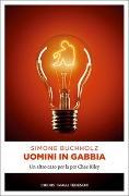 Cover-Bild zu Buchholz, Simone: Uomini in gabbia